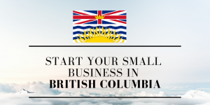 Starting a Small Business in British Columbia