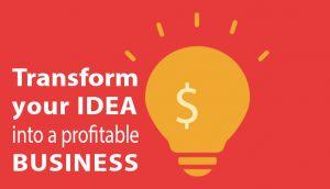 Transform your idea into a profitable business