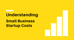 Understanding Small Business Startup Costs