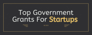 Top Government Grants For Startups in 2019