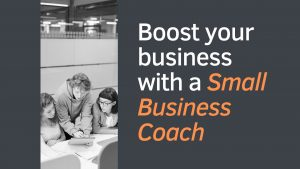 Boost your business with a Small Business Coach