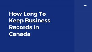 How Long To Keep Business Records In Canada